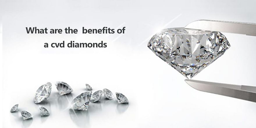 Benefits Of Cvd Diamonds